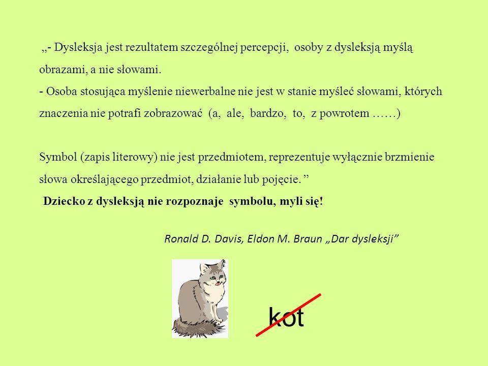 - Dysleksja jest rezultatem szczególnej percepcji, osoby z dysleksją myślą obrazami, a nie słowami. - Osoba stosująca myślenie niewerbalne nie jest w