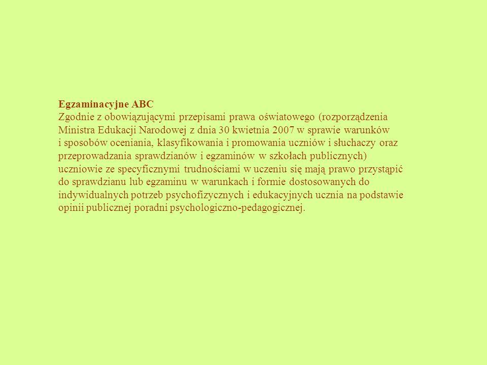 Egzaminacyjne ABC Zgodnie z obowiązującymi przepisami prawa oświatowego (rozporządzenia Ministra Edukacji Narodowej z dnia 30 kwietnia 2007 w sprawie