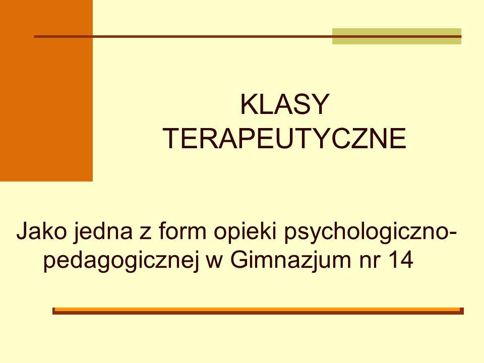 KLASY TERAPEUTYCZNE Jako jedna z form opieki psychologiczno- pedagogicznej w Gimnazjum nr 14