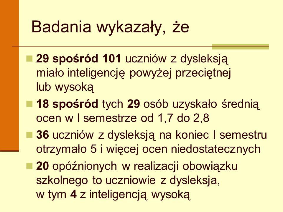 Badania wykazały, że 29 spośród 101 uczniów z dysleksją miało inteligencję powyżej przeciętnej lub wysoką 18 spośród tych 29 osób uzyskało średnią oce