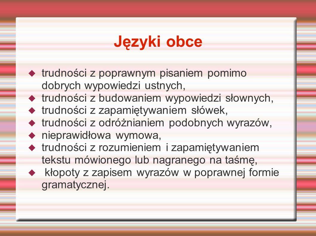 Języki obce trudności z poprawnym pisaniem pomimo dobrych wypowiedzi ustnych, trudności z budowaniem wypowiedzi słownych, trudności z zapamiętywaniem