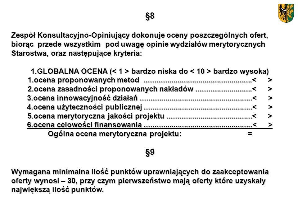 §8 Zespół Konsultacyjno-Opiniujący dokonuje oceny poszczególnych ofert, biorąc przede wszystkim pod uwagę opinie wydziałów merytorycznych Starostwa, o