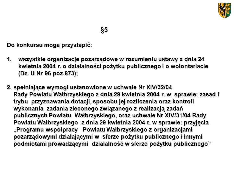 §5 Do konkursu mogą przystąpić: 1. wszystkie organizacje pozarządowe w rozumieniu ustawy z dnia 24 kwietnia 2004 r. o działalności pożytku publicznego