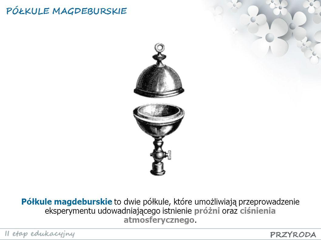 Półkule magdeburskie to dwie półkule, które umożliwiają przeprowadzenie eksperymentu udowadniającego istnienie próżni oraz ciśnienia atmosferycznego.