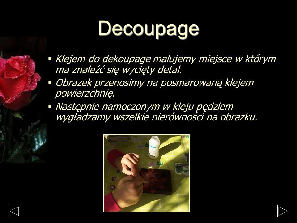 Decoupage Klejem do dekoupage malujemy miejsce w którym ma znaleźć się wycięty detal.