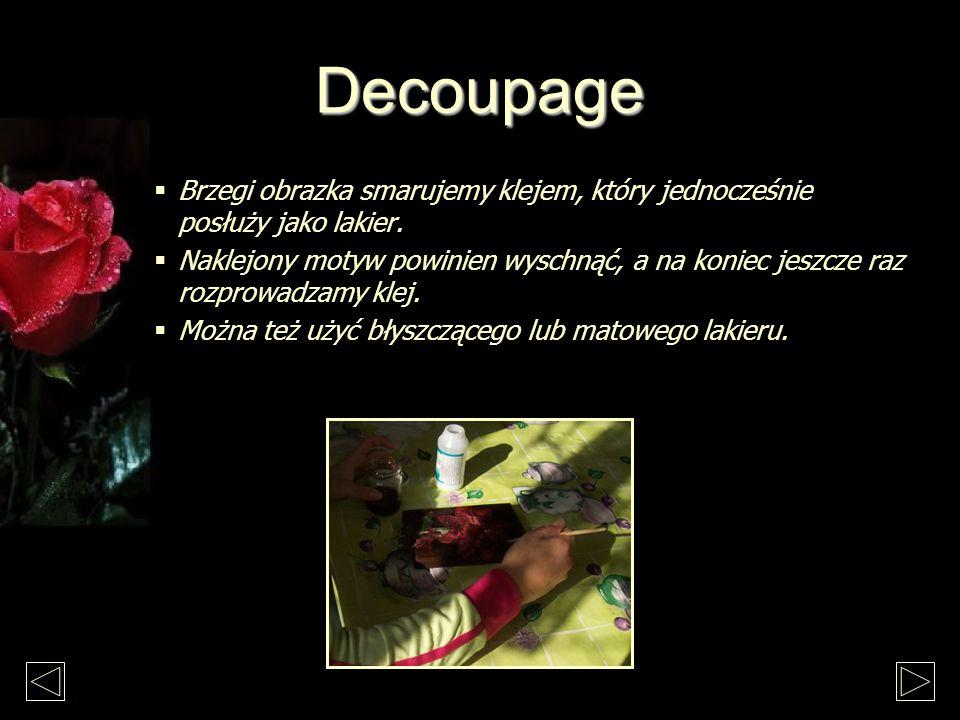 Decoupage Brzegi obrazka smarujemy klejem, który jednocześnie posłuży jako lakier.