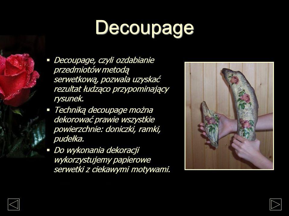 Decoupage Przedmiot, który chcemy ozdobić malujemy farbą akrylową i pozwalamy mu wyschnąć.
