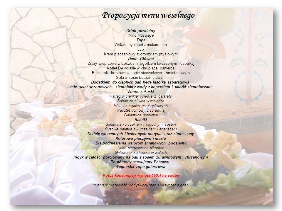 Propozycja menu weselnego Drink powitalny Wino Musujące Zupa Wykwintny rosół z makaronem Lub Krem pieczarkowy z groszkiem ptysiowym Danie Główne Zrazy