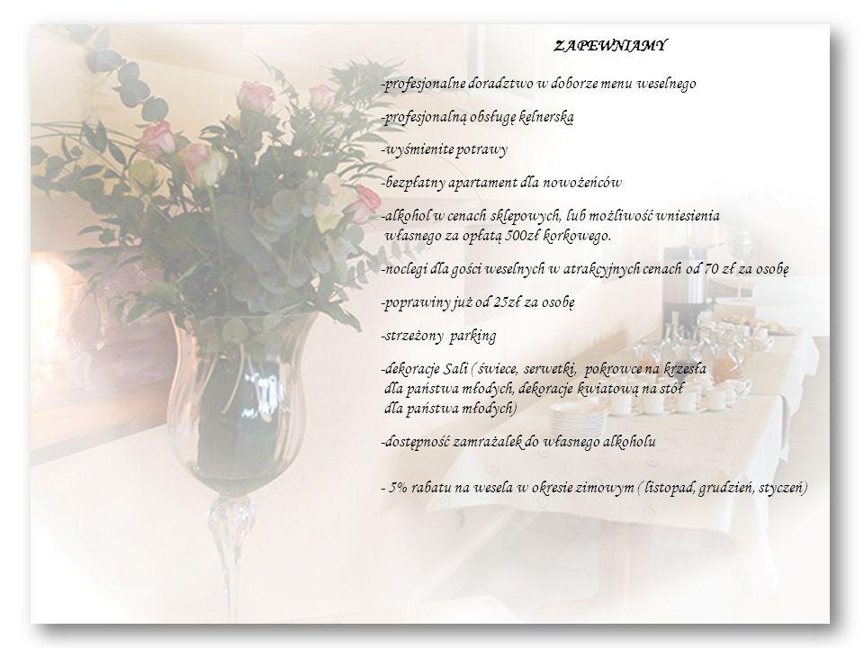 ZAPEWNIAMY -profesjonalne doradztwo w doborze menu weselnego -profesjonalną obsługę kelnerską -wyśmienite potrawy -bezpłatny apartament dla nowożeńców