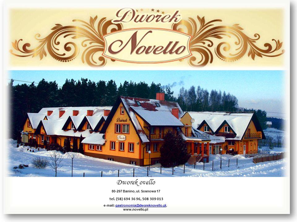 Dworek ovello 80-297 Banino, ul. Sosnowa 17 tel. (58) 694 36 96, 508 309 013 e-mail: gastronomia@dworeknovello.pl,gastronomia@dworeknovello.pl www.nov
