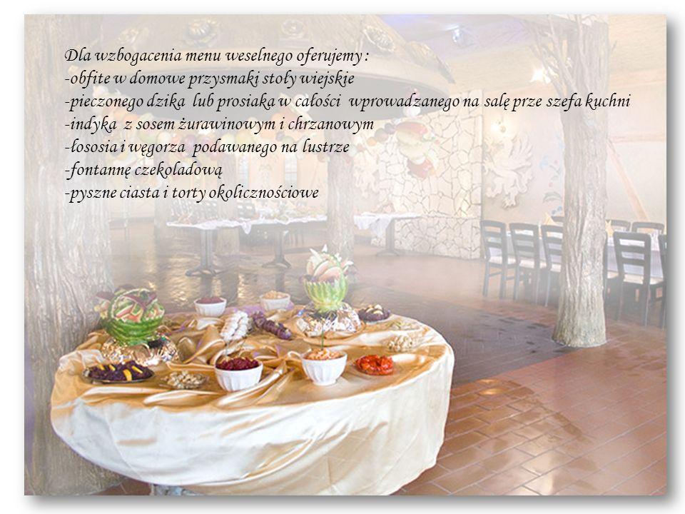 Dla wzbogacenia menu weselnego oferujemy : -obfite w domowe przysmaki stoły wiejskie -pieczonego dzika lub prosiaka w całości wprowadzanego na salę pr