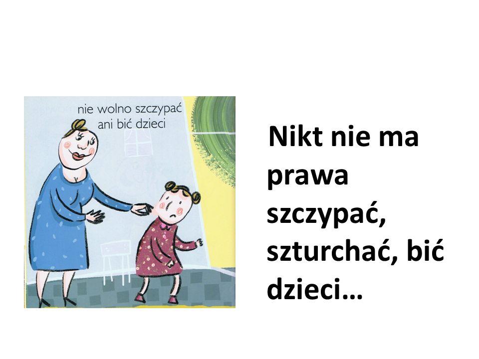 Nikt nie ma prawa szczypać, szturchać, bić dzieci…