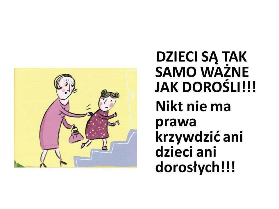 DZIECI SĄ TAK SAMO WAŻNE JAK DOROŚLI!!! Nikt nie ma prawa krzywdzić ani dzieci ani dorosłych!!!