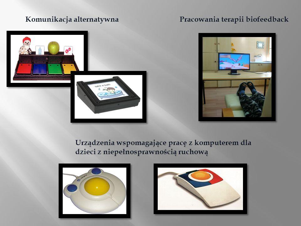 Komunikacja alternatywnaPracowania terapii biofeedback Urządzenia wspomagające pracę z komputerem dla dzieci z niepełnosprawnością ruchową