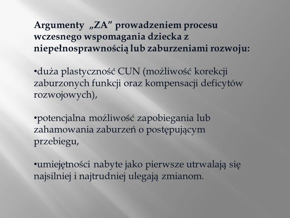 Argumenty ZA prowadzeniem procesu wczesnego wspomagania dziecka z niepełnosprawnością lub zaburzeniami rozwoju: duża plastyczność CUN (możliwość korek