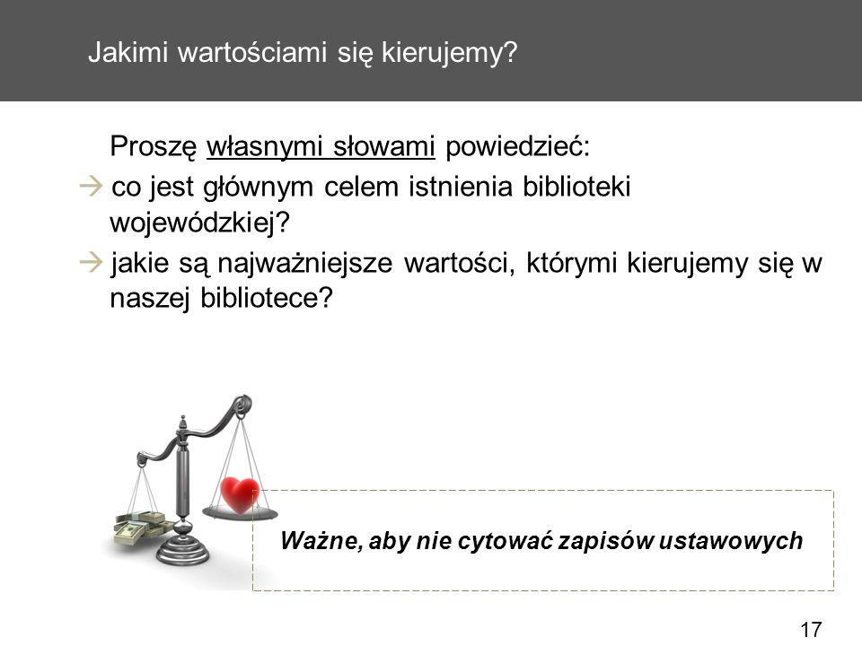 17 Jakimi wartościami się kierujemy? Proszę własnymi słowami powiedzieć: co jest głównym celem istnienia biblioteki wojewódzkiej? jakie są najważniejs