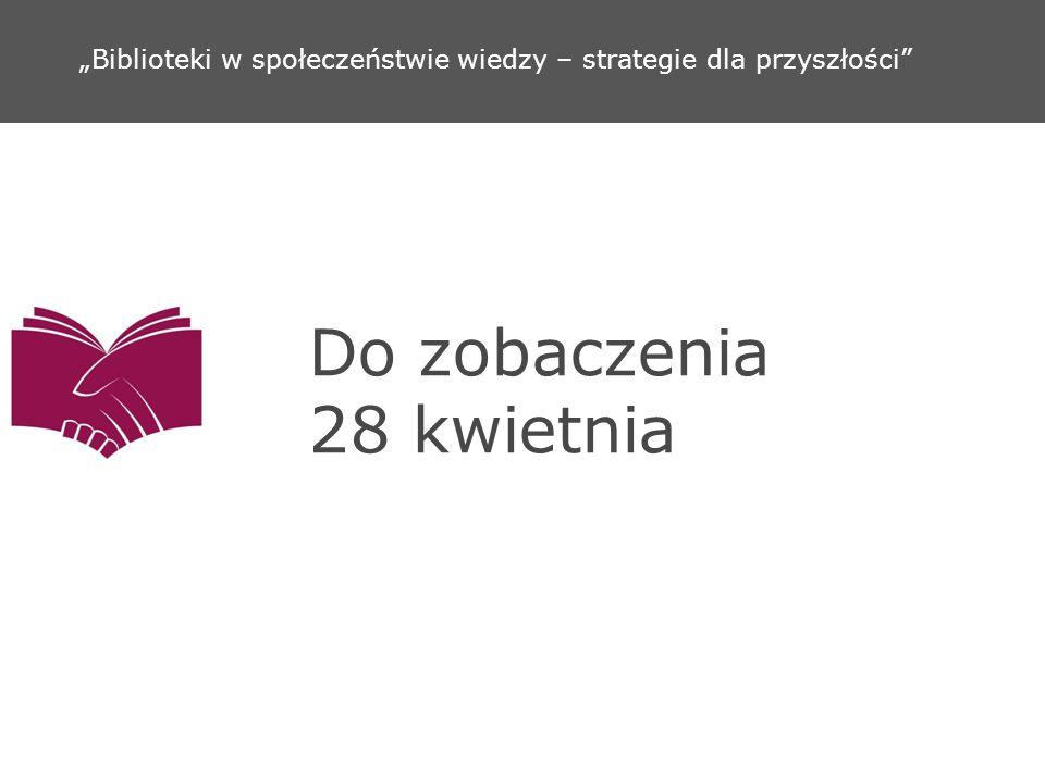 Do zobaczenia 28 kwietnia Biblioteki w społeczeństwie wiedzy – strategie dla przyszłości