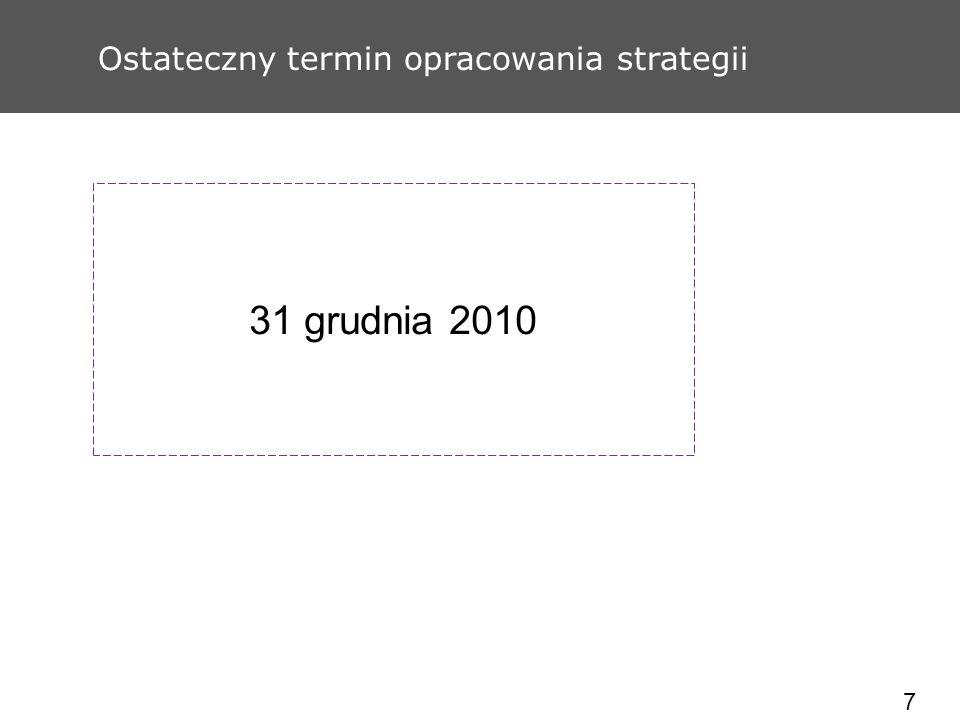 7 Ostateczny termin opracowania strategii 31 grudnia 2010