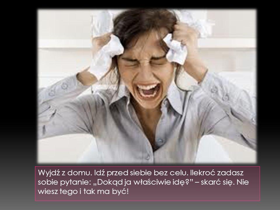 Pozbądź się wszystkiego na sobie, co związane było z sytuacją stresową: weź prysznic, zmień ubranie, wstaw pranie, wywietrz pokój. Zachowuj się jakbyś
