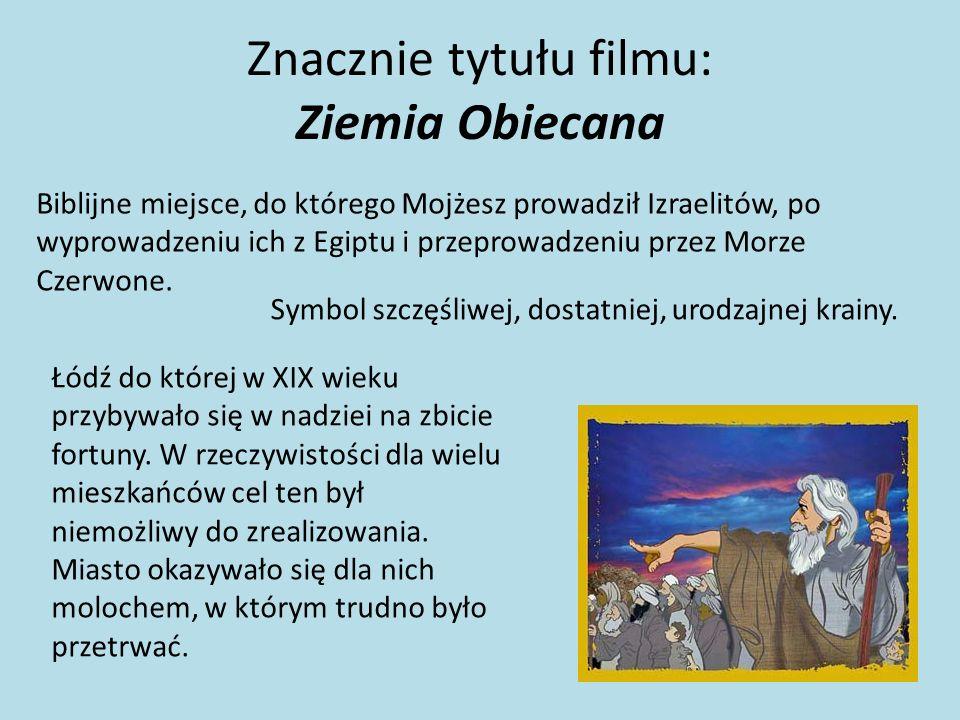 Główny bohater Rzeczywistym bohaterem tego jest drapieżne miasto kapitalistyczne, jakim wtedy stawała się Łódź.