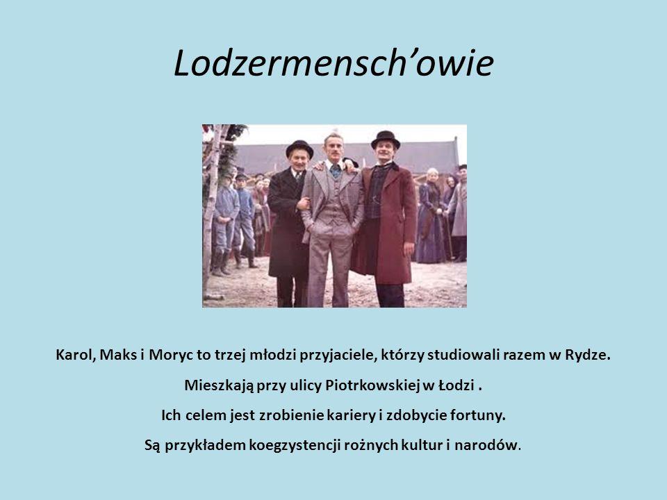 Lodzermenschowie Karol, Maks i Moryc to trzej młodzi przyjaciele, którzy studiowali razem w Rydze. Mieszkają przy ulicy Piotrkowskiej w Łodzi. Ich cel