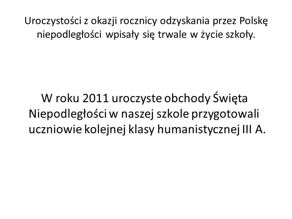 Uroczystości z okazji rocznicy odzyskania przez Polskę niepodległości wpisały się trwale w życie szkoły. W roku 2011 uroczyste obchody Święta Niepodle