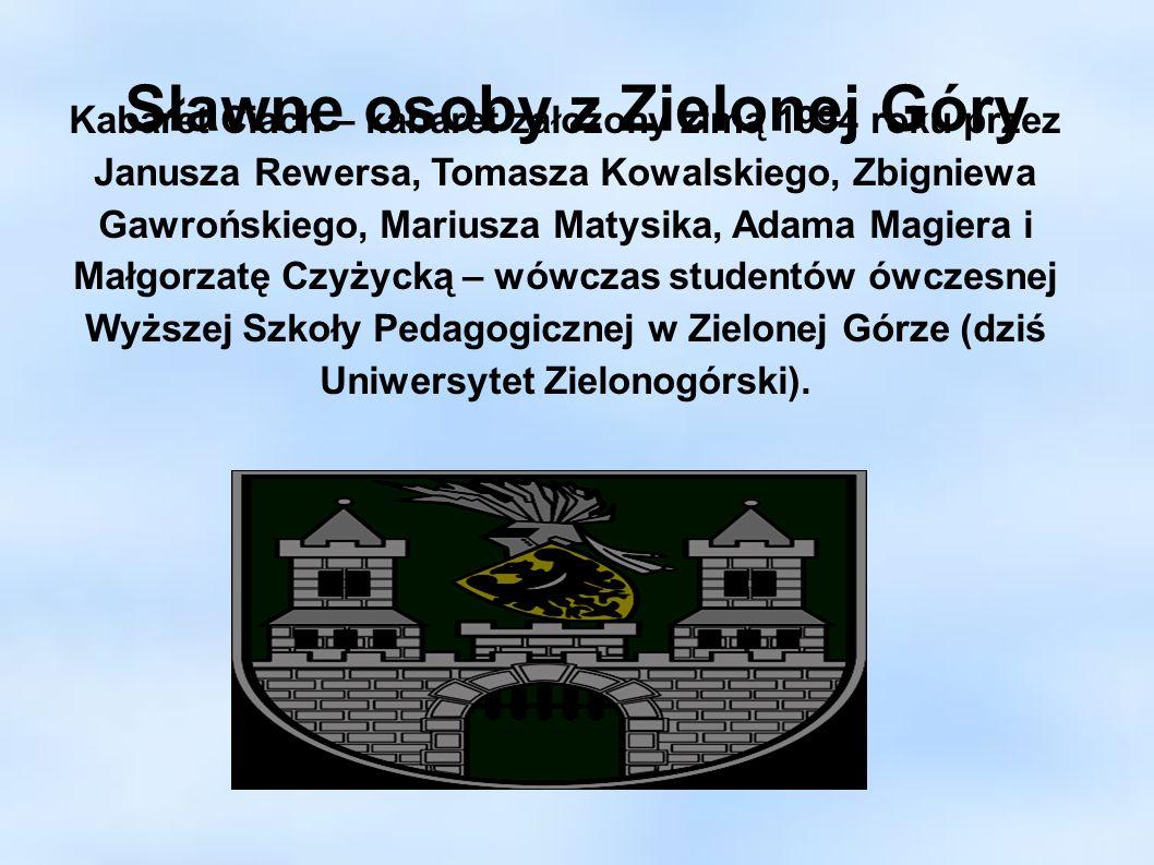 Sławne osoby z Zielonej Góry Kabaret Ciach – kabaret założony zimą 1994 roku przez Janusza Rewersa, Tomasza Kowalskiego, Zbigniewa Gawrońskiego, Mariu