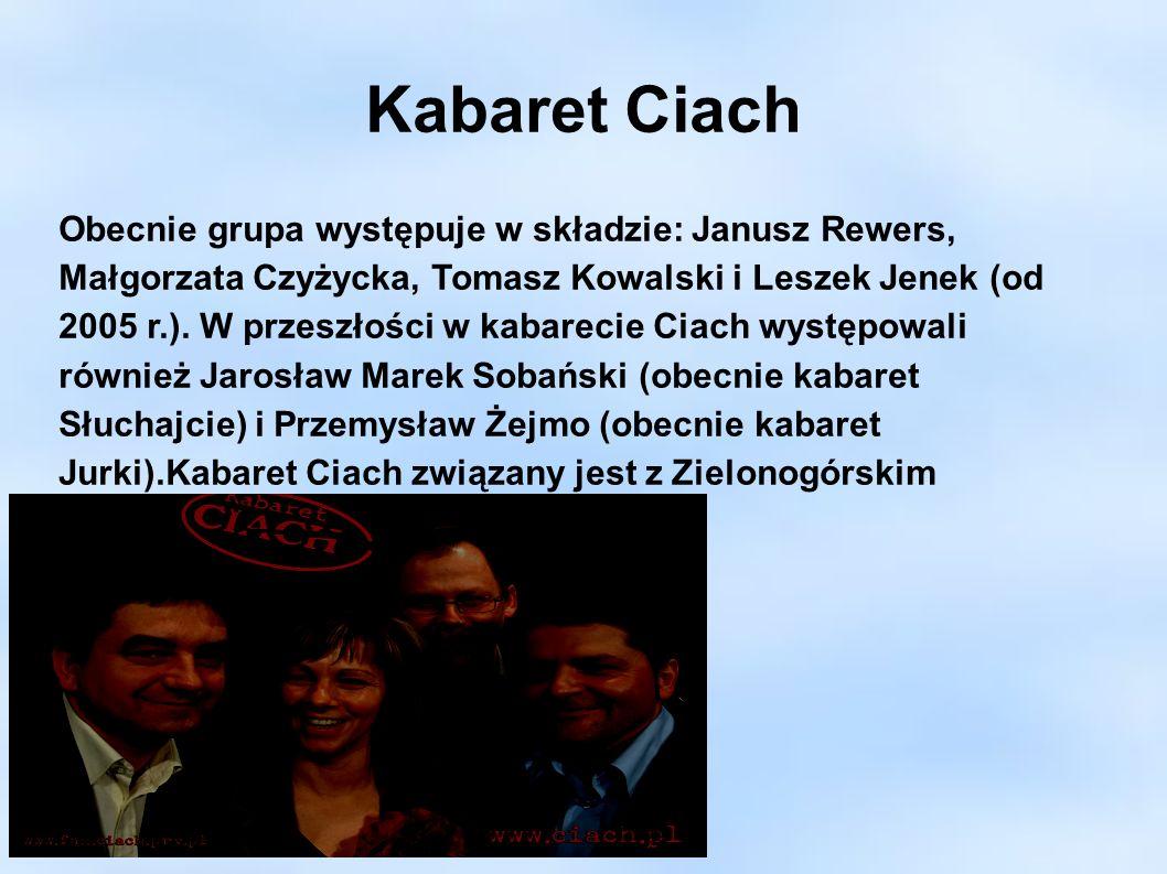 Kabaret Ciach Obecnie grupa występuje w składzie: Janusz Rewers, Małgorzata Czyżycka, Tomasz Kowalski i Leszek Jenek (od 2005 r.). W przeszłości w kab