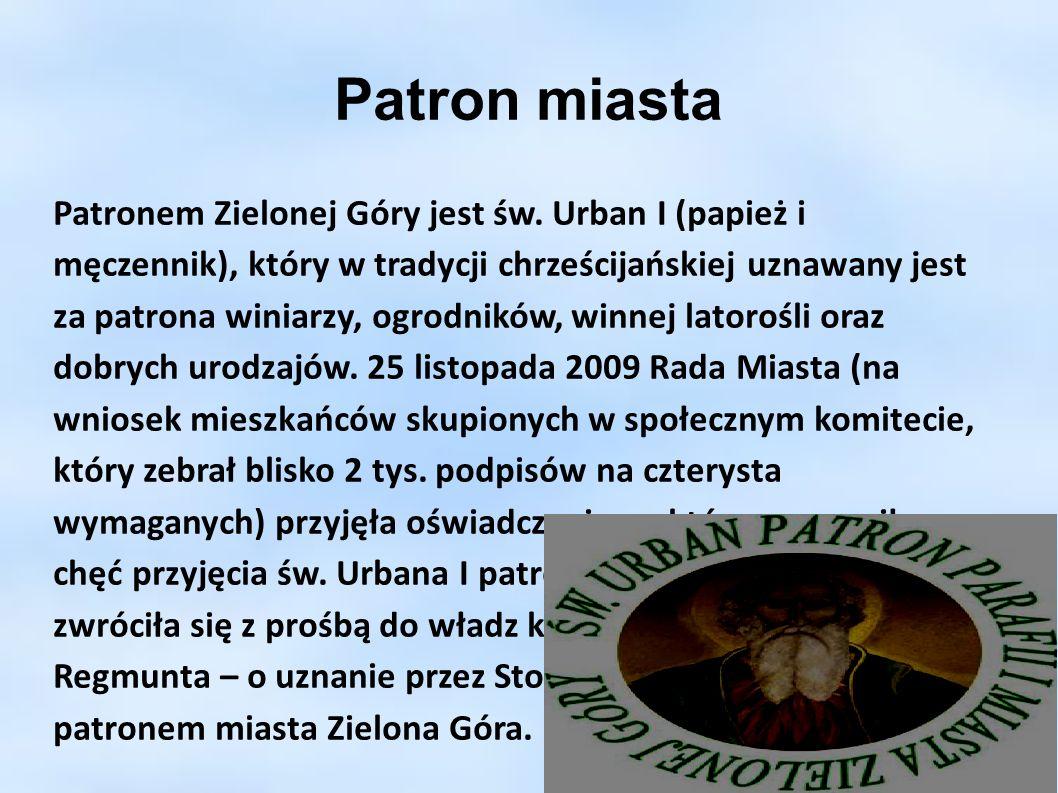 Patron miasta Patronem Zielonej Góry jest św. Urban I (papież i męczennik), który w tradycji chrześcijańskiej uznawany jest za patrona winiarzy, ogrod