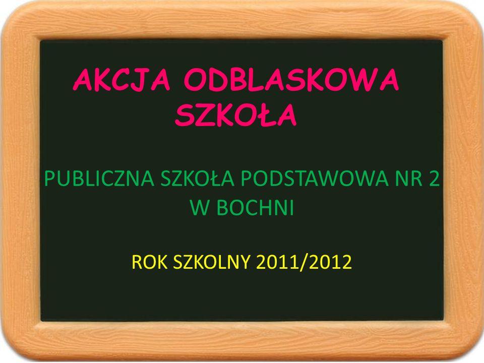 AKCJA ODBLASKOWA SZKOŁA PUBLICZNA SZKOŁA PODSTAWOWA NR 2 W BOCHNI ROK SZKOLNY 2011/2012