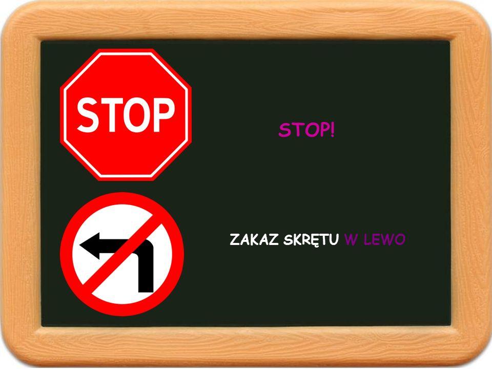 ZAKAZ SKRĘTU W LEWO STOP!