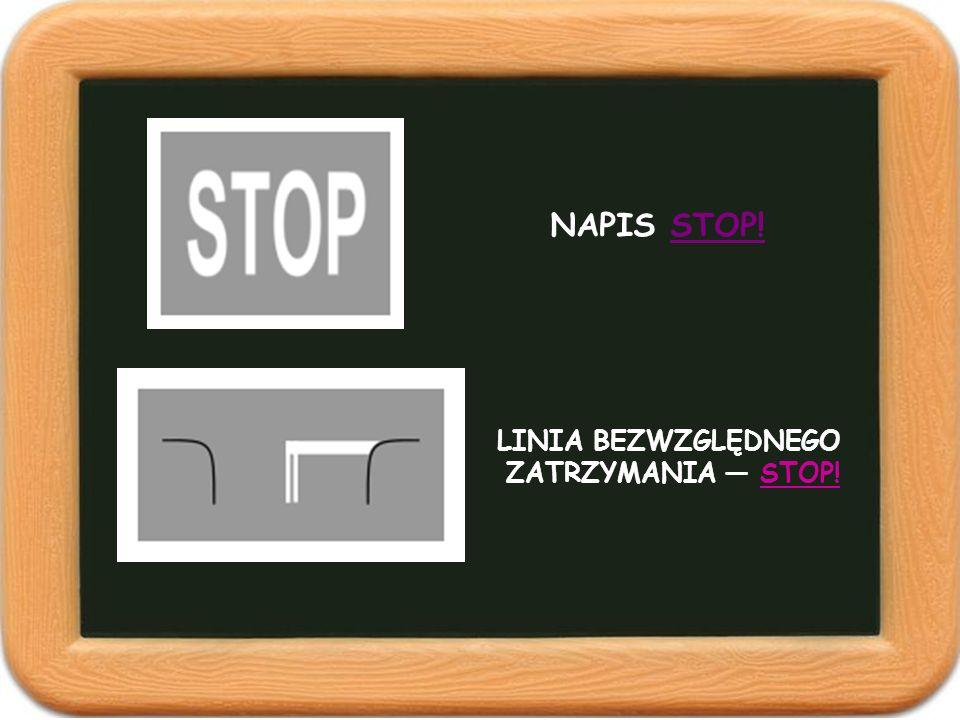 LINIA BEZWZGLĘDNEGO ZATRZYMANIA STOP! NAPIS STOP!