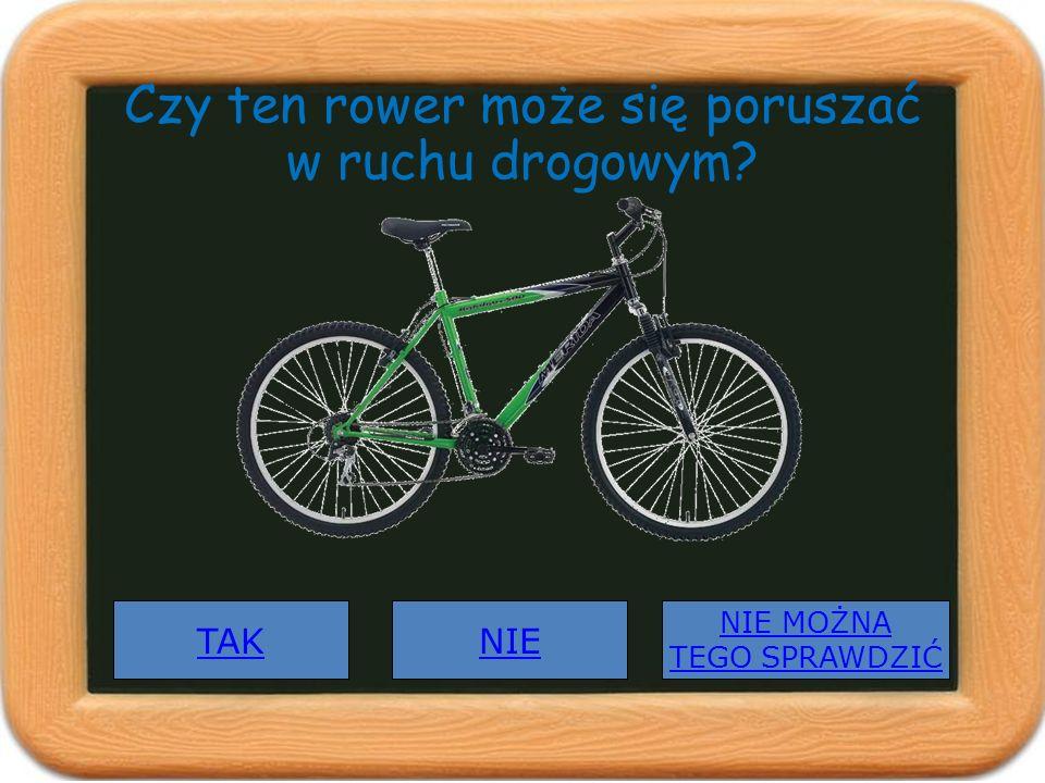 Czy ten rower może się poruszać w ruchu drogowym? TAK NIE MOŻNA TEGO SPRAWDZIĆ NIE