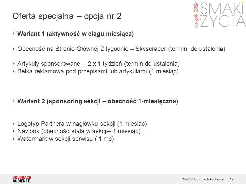 © 2012 Goldbach Audience12 /Wariant 1 (aktywność w ciągu miesiąca) Obecność na Stronie Głównej 2 tygodnie – Skyscraper (termin do ustalenia) Artykuły