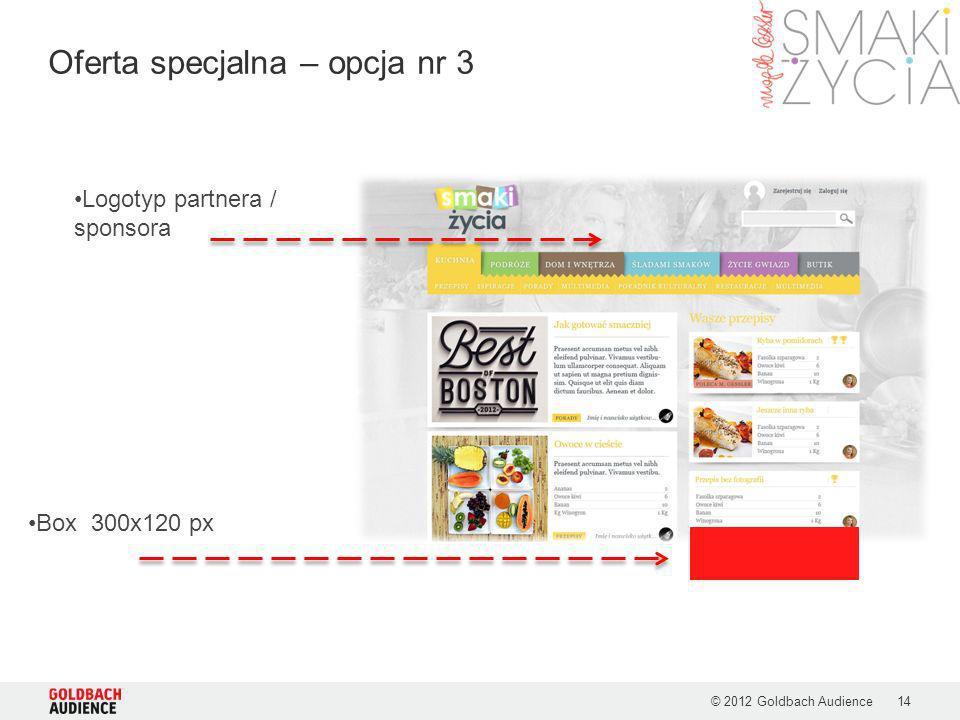 © 2012 Goldbach Audience14 Oferta specjalna – opcja nr 3 Box 300x120 px Logotyp partnera / sponsora