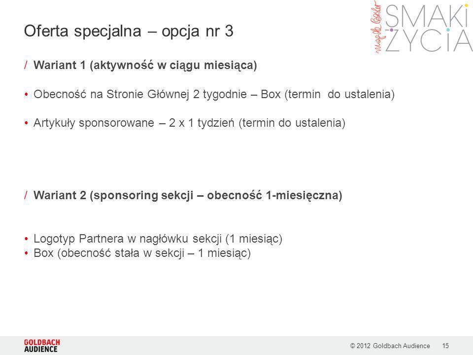 © 2012 Goldbach Audience15 /Wariant 1 (aktywność w ciągu miesiąca) Obecność na Stronie Głównej 2 tygodnie – Box (termin do ustalenia) Artykuły sponsor