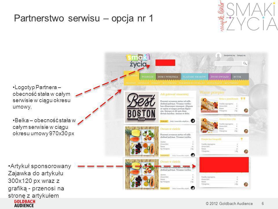© 2012 Goldbach Audience6 Partnerstwo serwisu – opcja nr 1 Logotyp Partnera – obecność stała w całym serwisie w ciągu okresu umowy, Belka – obecność s