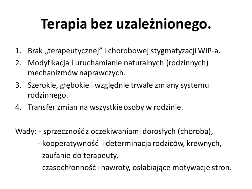 Terapia bez uzależnionego. 1.Brak terapeutycznej i chorobowej stygmatyzacji WIP-a. 2.Modyfikacja i uruchamianie naturalnych (rodzinnych) mechanizmów n