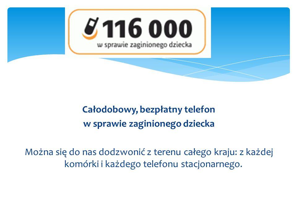 Całodobowy, bezpłatny telefon w sprawie zaginionego dziecka Można się do nas dodzwonić z terenu całego kraju: z każdej komórki i każdego telefonu stac