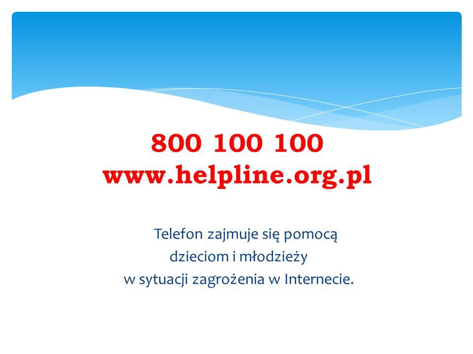 Telefon zajmuje się pomocą dzieciom i młodzieży w sytuacji zagrożenia w Internecie. 800 100 100 www.helpline.org.pl