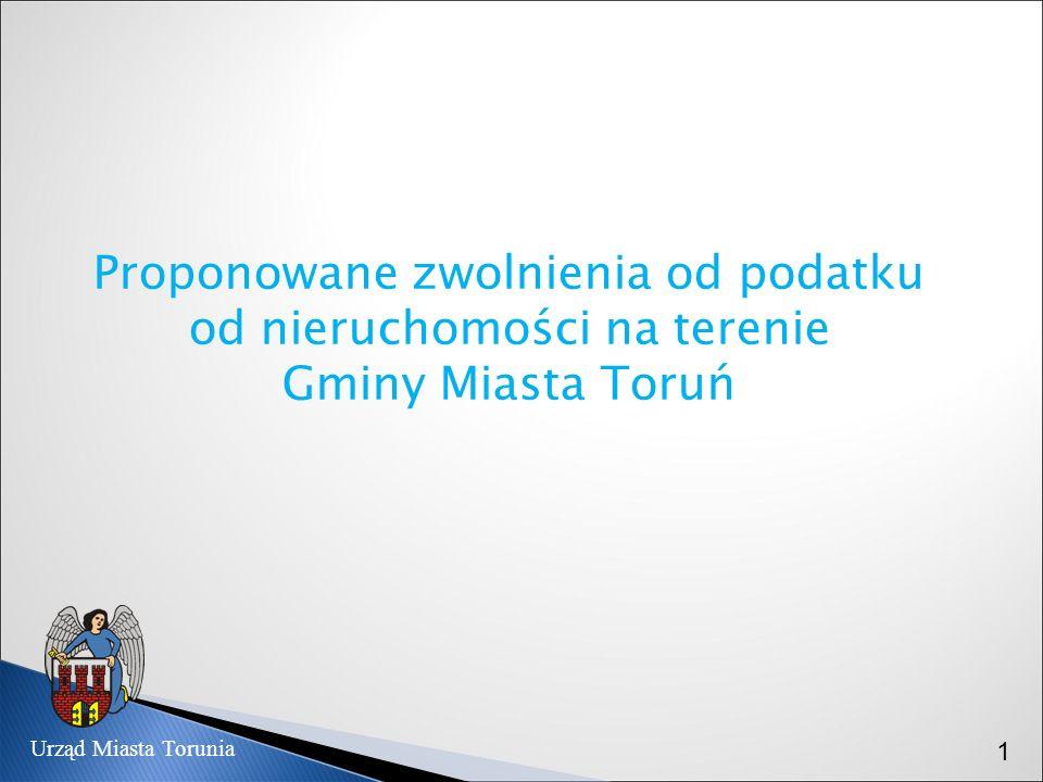 Urząd Miasta Torunia Proponowane zwolnienia od podatku od nieruchomości na terenie Gminy Miasta Toruń 1