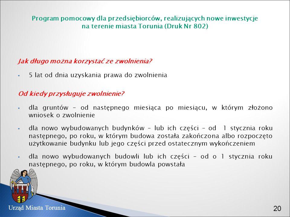 Program pomocowy dla przedsiębiorców, realizujących nowe inwestycje na terenie miasta Torunia (Druk Nr 802) Jak długo można korzystać ze zwolnienia? 5