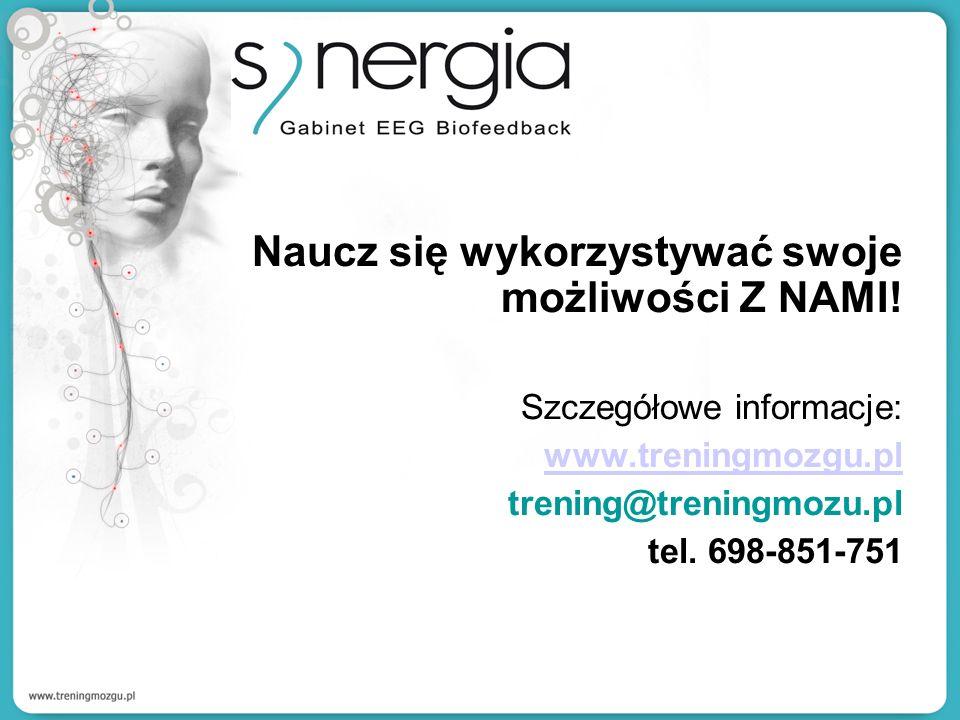 Naucz się wykorzystywać swoje możliwości Z NAMI! Szczegółowe informacje: www.treningmozgu.pl trening@treningmozu.pl tel. 698-851-751
