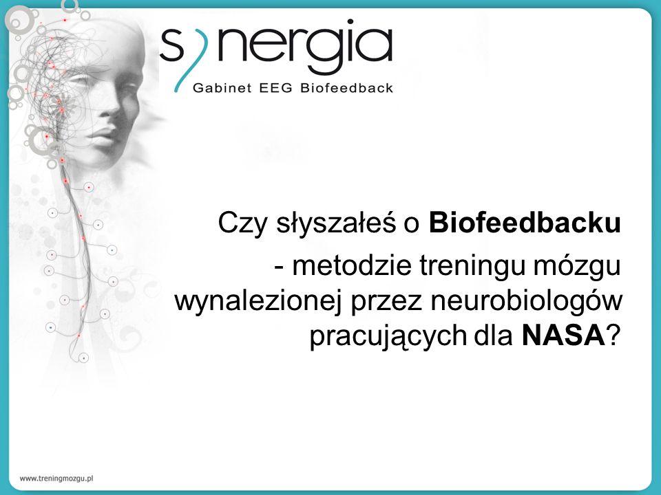 Czy słyszałeś o Biofeedbacku - metodzie treningu mózgu wynalezionej przez neurobiologów pracujących dla NASA?