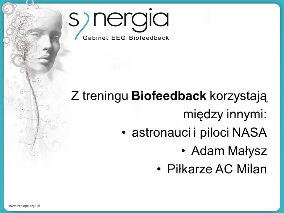 Z treningu Biofeedback korzystają między innymi: astronauci i piloci NASA Adam Małysz Piłkarze AC Milan