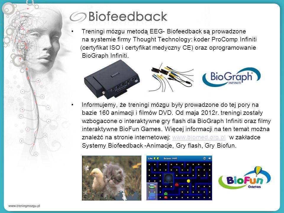 Treningi mózgu metodą EEG- Biofeedback są prowadzone na systemie firmy Thought Technology: koder ProComp Infiniti (certyfikat ISO i certyfikat medyczn