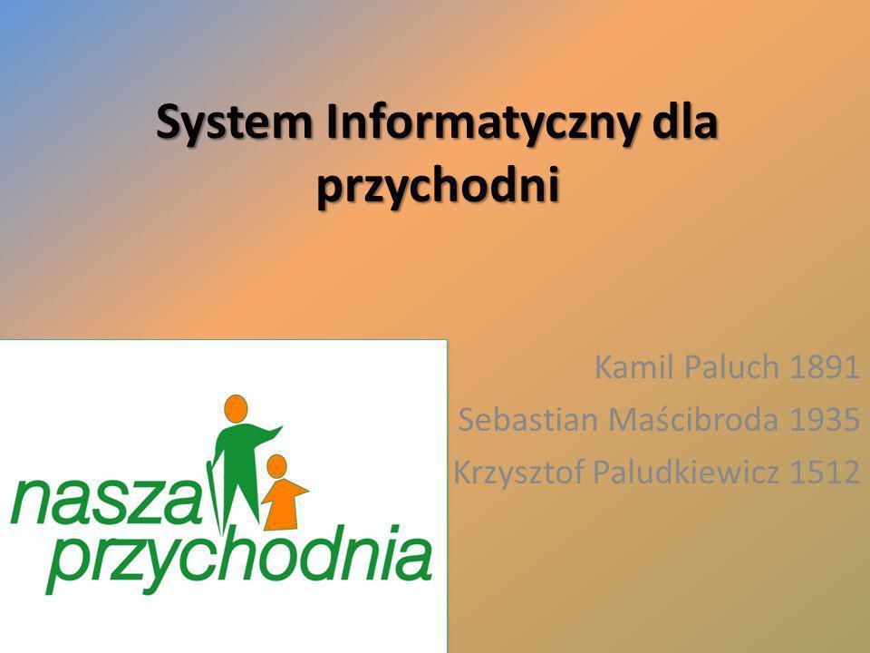 System Informatyczny dla przychodni Kamil Paluch 1891 Sebastian Maścibroda 1935 Krzysztof Paludkiewicz 1512
