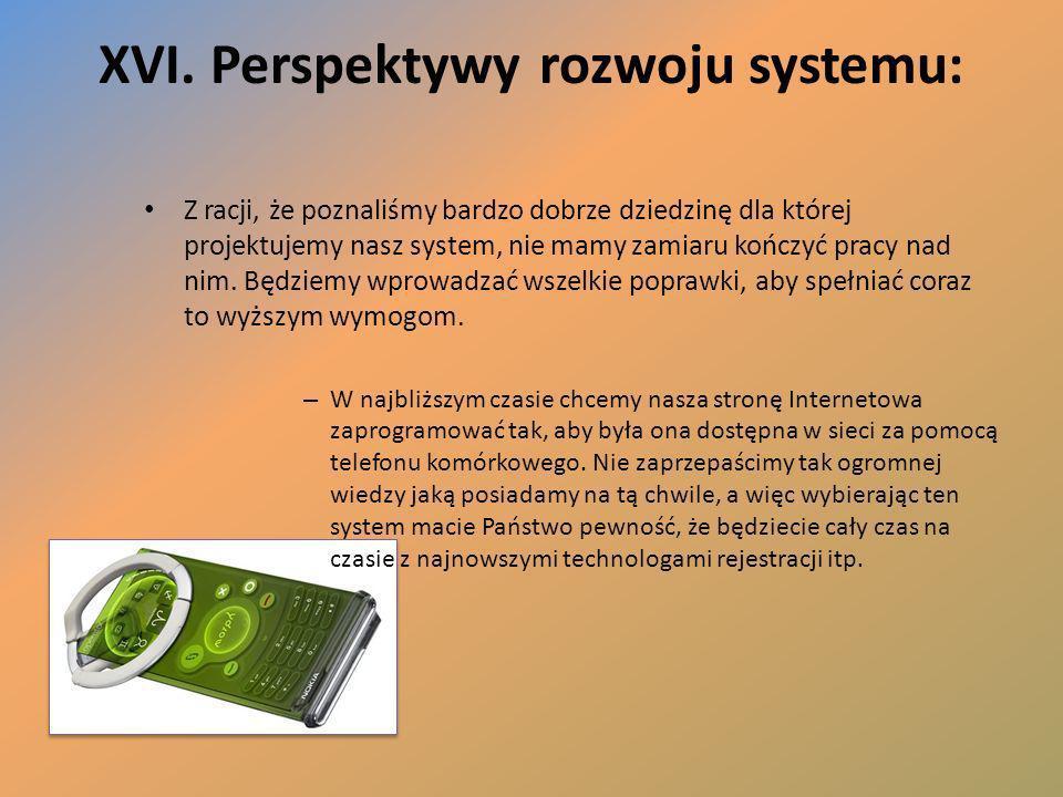 XVI. Perspektywy rozwoju systemu: Z racji, że poznaliśmy bardzo dobrze dziedzinę dla której projektujemy nasz system, nie mamy zamiaru kończyć pracy n