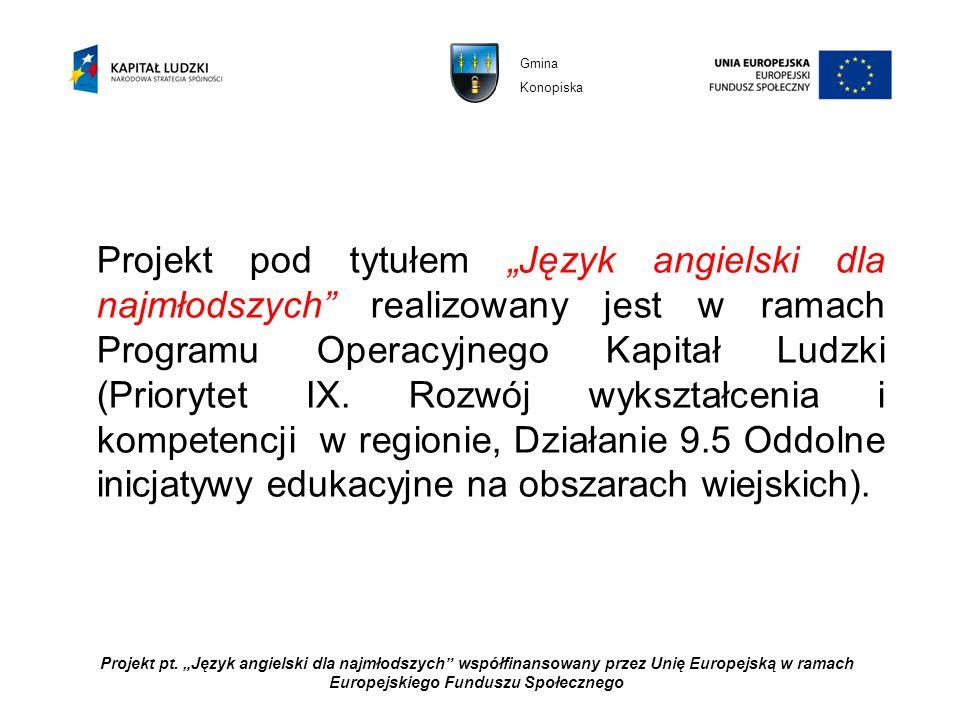 Projekt pod tytułem Język angielski dla najmłodszych realizowany jest w ramach Programu Operacyjnego Kapitał Ludzki (Priorytet IX. Rozwój wykształceni
