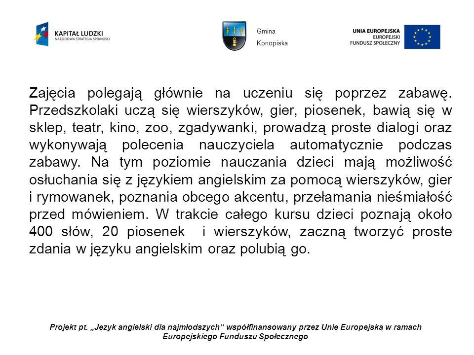 Projekt pt. Język angielski dla najmłodszych współfinansowany przez Unię Europejską w ramach Europejskiego Funduszu Społecznego Zajęcia polegają główn